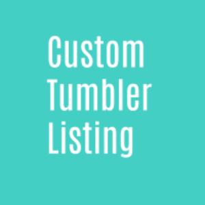 custom tumbler listing