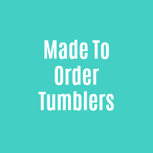 Made To Order Tumblers