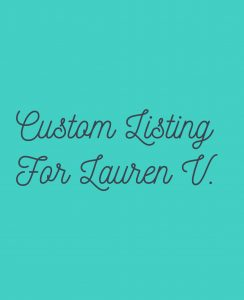 Custom List For Lauren V.